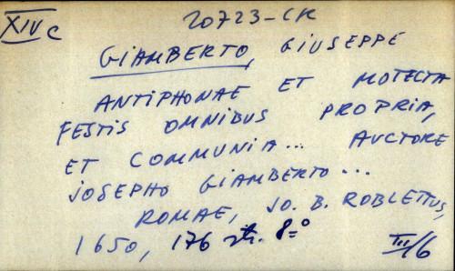 Antiphonae et motecta festis omnibus propria, et communia ... auctore Josepho Giamberto