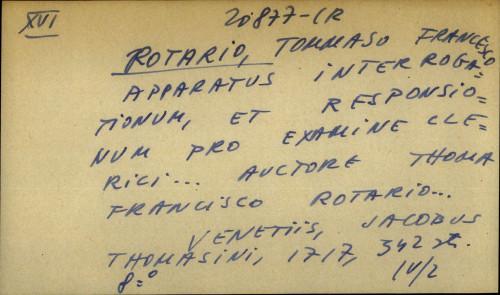 Apparatus interrogationum, et responsionum pro examine clerici… auctore Thoma Francisco Rotario...
