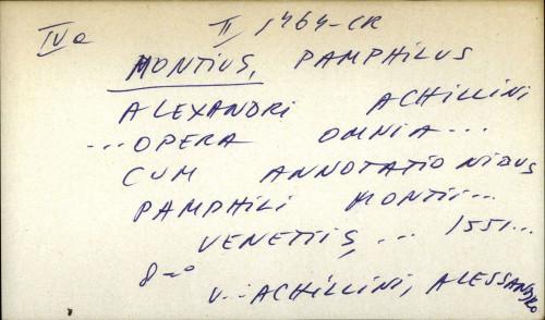 Alexandri Achillini... opera omnia... cum annotationibus Pamphili Montii...