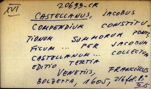 Compendium constitutionum summorum pontificum ... per Jacobum Castellanum ... Collectum
