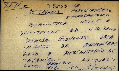 Biblioteca utile e dilettevole ad uso della studiosa Gioventu data in luce da Anton'Angelo a Marcantonio de Cavanis