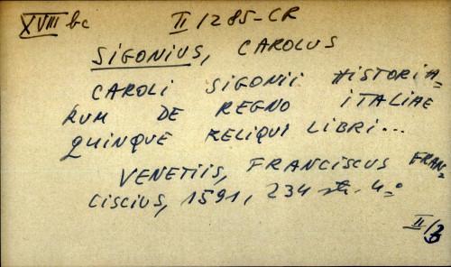 Caroli Sigonii historiarum de regno Italiae quinque reliqui libri...