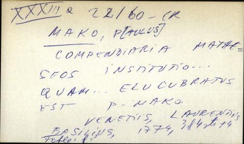 Compendiaria matheseos institutio ... quam ... elucubratus est. P. Mako