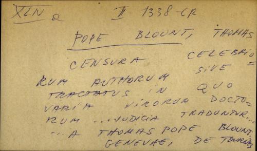 Censura celebriorum authorum sive tractatus in quo varia virorum doctorum… judicia traduntur… a Thomas Pope Blount.