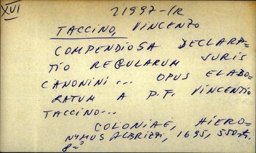 Compendiosa declaratio regularum juris canonini...opus elaboratum a P. F. Vincentio Taccino...