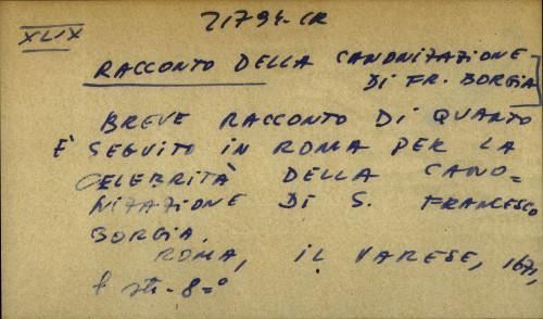 Breve racconto di quarto e seguito in Roma per la celebrita della canonizatione di s. Francesco Borgia.