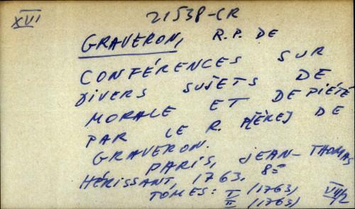 Conferences sur divers sujets de morale et de piété. Par le R.P. de Graveron