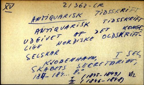 Antiquarisk Tidsskrift udgivet af det Kongelige Nordiske oldskrift-selskab