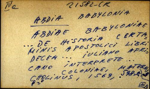 Abdiae Babyloniae ... de historia certaminis apostolici libri decem ... Iuliano Africano interprete ...