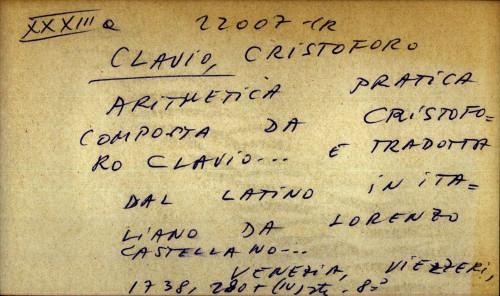 Aritmetica pratica composta da Cristoforo Clavio... e tradotta dal latino in italiano da Lorenzo Castellano...