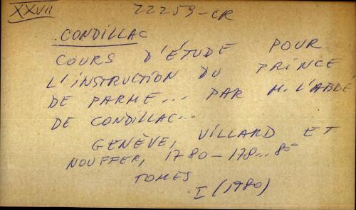 Cours d'etude pour l'instruction du prince de Parme... par M. l'Abbe de Condillac...