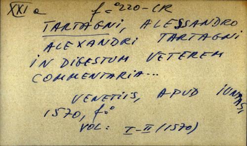 Alexandri Tartagni in digestum veterem commentaria...