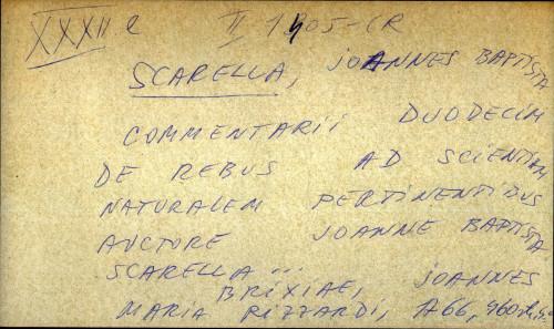 Commentarii duodecim de rebus ad scientiam naturalem pertinentibus auctore Joanne Baptista Scarella ...