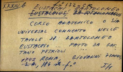 Corso anatomico o sia universal commento delle tavole di Bartolomeo Eustachio ... fatto da Gaetano Petrioli