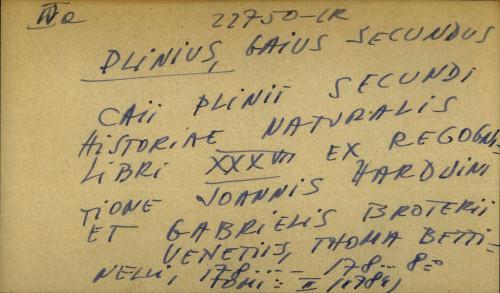 Caii Plinii Secundi Historiae naturalis libri XXXVII ex recognitione Joannis Harduini et Gabrielis Broterii