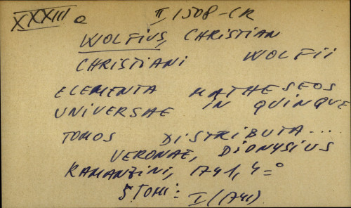 Christiani Wolfii Elementa matheseos universae in quinqae tomos distributa...