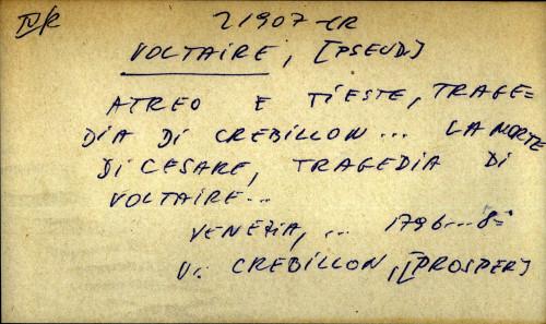 Atreo e Tieste, tragedia di Crebillon...la morte di Cesare, tragedia di Voltaire...
