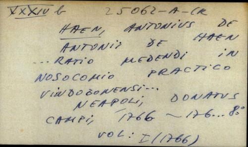 Antonii de Haen .. Ratio medendi in nosocomio practico vindobonensi ...