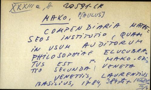 Compendiaria matheseos institutio, quam in usum auditorum philosophiae elucubratus est P. Mako