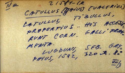 Catullus, Tibullus, Propertius ... His accesserunt Corn. Galli Fragmenta.