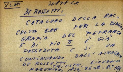 Catalogo della raccolta che per la bibliografia del Petrarca e di Pio II. è già posseduta e si va continuando dall'Avvocato de' Rossetti