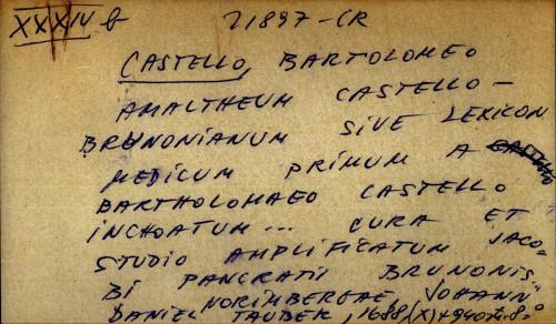 Amaltheum Castello-Brunonianum sive lexicon medicum primum a Bartholomaeo Castello inchoatum ... Cura et studio amplificatum Jacobi Pancratii Brunonis...