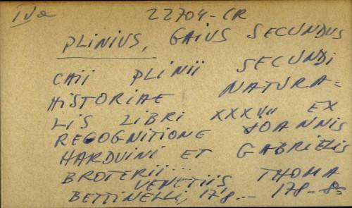 Caii Plinii Secundi Historiae naturalis libri XXXVII ex recognitione Joannis Harduini et Gabrielis Broterii …