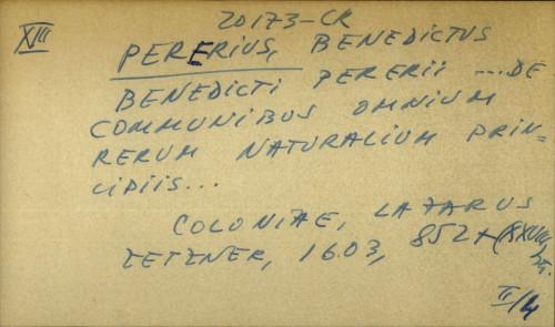 Benedicti Pererii... de communibus omnium rerum naturalium principiis...