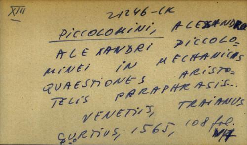 Alexandri Piccolominei in mechanicas quaestiones Aristotelis paraphrasis...