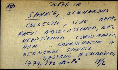 Collectio, sive apparatus absolutionum, benedictionum, conjurationum ... coordinatum a Bernardo Sannig